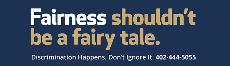 Fairness shouldn't be a fairy tail. Discrimination happens don't ignore it. Call 402-444-5055